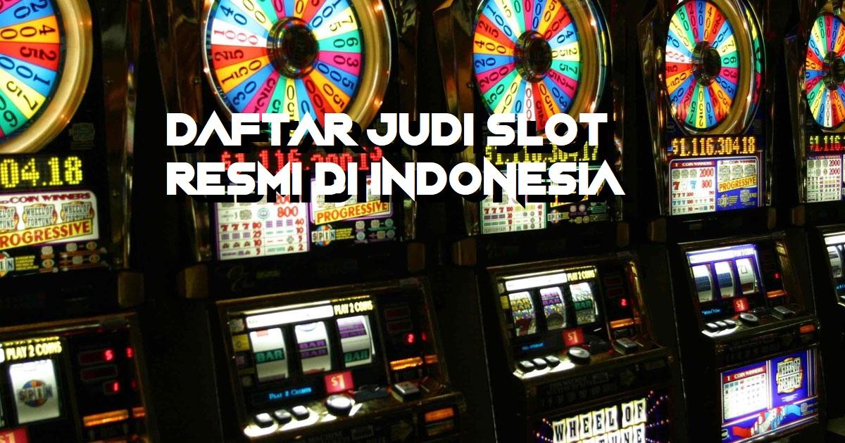 Daftar Judi Slot Resmi Di Indonesia