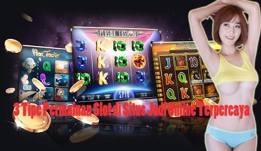 3 Tipe Permainan Slot di Situs Judi Online Terpercaya